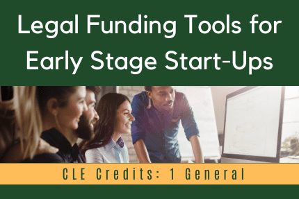 Legal Funding Tools for Early Stage Start-Ups CLE