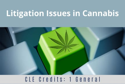 Litigation Issues in Cannabis CLE