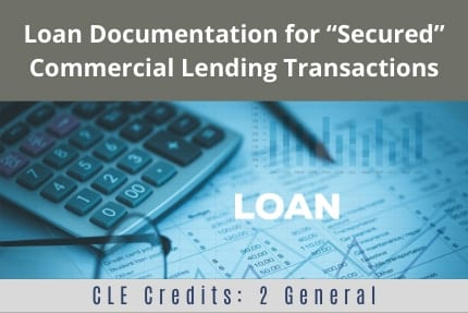 Loan Documentation for Secured Commercial Lending Transactions CLE