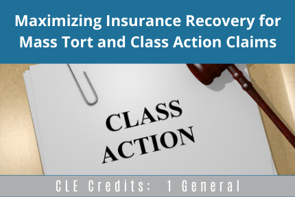 Maximizing Insurance Recovery CLE