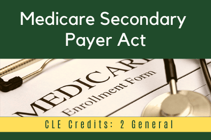 Medicare Secondary Payer Act CLE