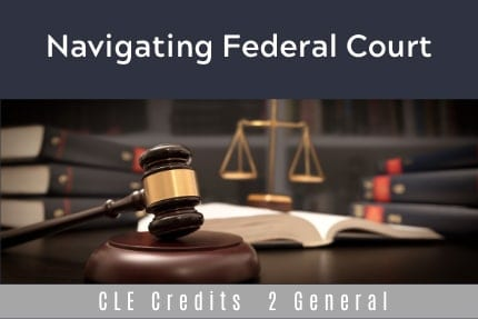 Navigating Federal Court CLE