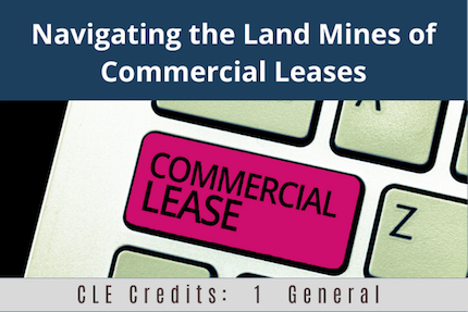Navigating The Land Mines of Commercial Leases CLE