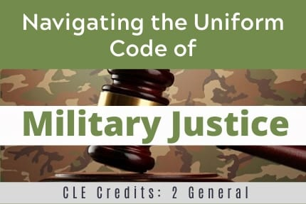 Navigating The Uniform Code of Military Justice CLE