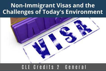 Non-Immigrant Visas and The Challenges of Today CLE