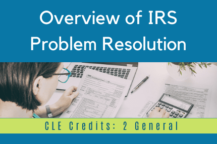 Overview of IRS Problem Resolution CLE