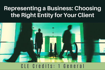 Representing a business - choosing the right entity CLE