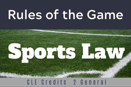 Rules of The Game Sports Law CLE