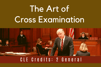 The Art of Cross Examination CLE