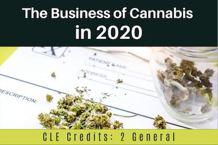 The Business of Cannabis in 2020 CLE