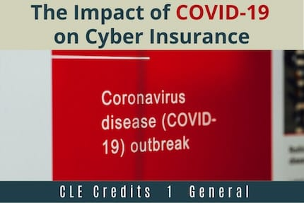 The Impact of COVID19 on Cyber Insurance CLE