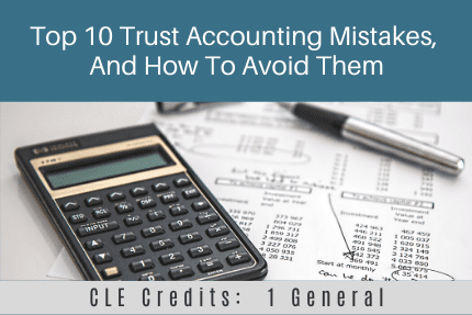 Top 10 Trust Accounting Mistakes CLE