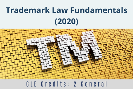 Trademark Law Fundamentals 2020 CLE