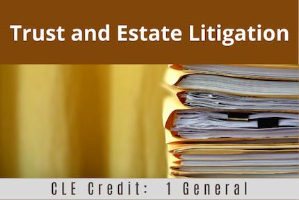 Trust and Estate Litigation CLE