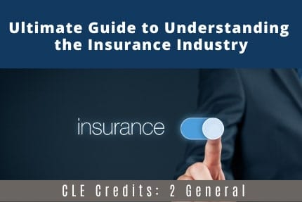 Ultimate Guide to Understanding the Insurance Industry CLE